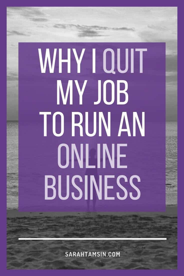 Why I Quit my Job to run an online business in 2019